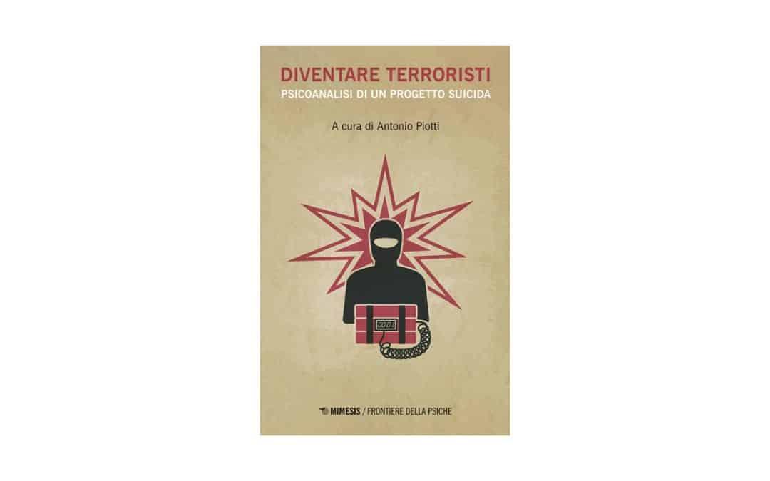 Diventare terroristi. Psicoanalisi di un progetto suicida