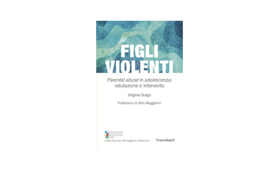 Figli violenti. Parental abuse in adolescenza: valutazione e intervento